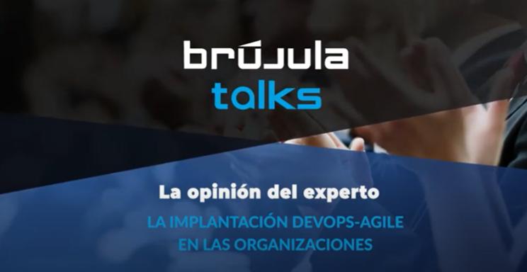 Brújula Talks. Organizaciones DevOps / Agile